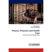Prisons, Prisoners and Health Care by Niyi Awofeso