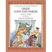 The Simon and Schuster Book of Greek Gods and Heroes by Alice Low