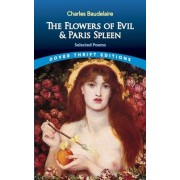 The Flowers of Evil: AND Paris Spleen by Charles Baudelaire