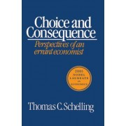 Choice and Consequence by Thomas C. Schelling
