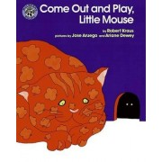 Come Out and Play, Little Mouse by Robert Kraus