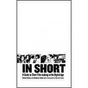 In Short: A Guide To Short Film-Making In The Digital Age