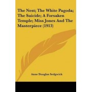 The Nest; The White Pagoda; The Suicide; A Forsaken Temple; Miss Jones and the Masterpiece (1913) by Anne Douglas Sedgwick