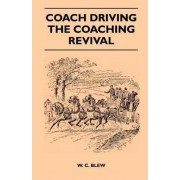 Coach Driving - The Coaching Revival by W. C. Blew