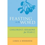Feasting on the Word Children's Sermons for Year C by Carol A. Wehrheim