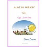 Aleg sa traiesc azi copiii Lumina lumii - Simona Ciobanu