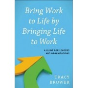 Bring Work to Life by Bringing Life to Work by Tracy Brower