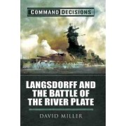 Command Decisions: Langsdorff and the Battle of the River Plate by David Miller