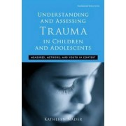 Understanding and Assessing Trauma in Children and Adolescents by Kathleen Nader