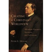 Creating a Christian Worldview by P. Heslam