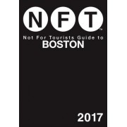 Not for Tourists Guide to Boston 2017