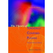 Theory Of Toroidally Confined Plasmas, The (Revised Second Edition) by Roscoe White