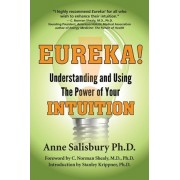 Eureka! Understanding and Using the Power of Your Intuition by Anne Salisbury