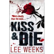 Kiss & Die by Lee Weeks