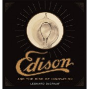 Edison and the Rise of Innovation by Leonard DeGraaf
