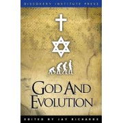 God and Evolution by Jay W Richards