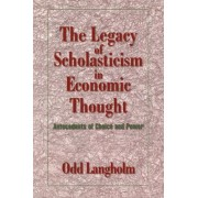 The Legacy of Scholasticism in Economic Thought by Odd Langholm