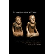 Ancient Objects and Sacred Realms by F. Kent Reilly