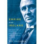 Empire and Ireland: The Transatlantic Career of the Canadian Imperialist Hamar Greenwood, 1870-1948