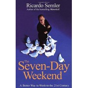 Ricardo Semler The Seven-Day Weekend: A Better Way to Work in the 21st Century
