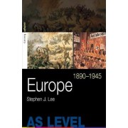 Europe, 1890 - 1945 by Stephen J. Lee