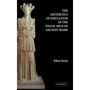 The Aesthetics of Emulation in the Visual Arts of Ancient Rome by Ellen Perry
