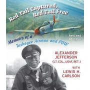 Red Tail Captured, Red Tail Free: Memoirs of a Tuskegee Airman and POW, Revised Edition