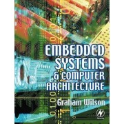 Embedded Systems and Computer Architecture by Graham Wilson