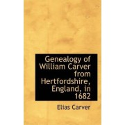Genealogy of William Carver from Hertfordshire, England, in 1682 by Elias Carver