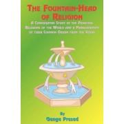 The Fountainhead of Religion by Ganga Prasad