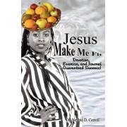 Jesus Make Me Fit by Netreia D Carroll