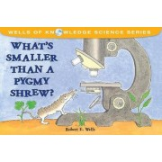 What's Smaller Than a Pygmy Shrew? by Robert E Wells