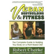 Vegan Bodybuilding & Fitness: The Complete Guide to Building Your Body on a Plant-Based Diet, Paperback