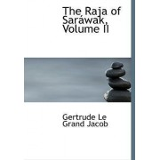 The Raja of Sarawak, Volume II by Gertrude Le Grand Jacob