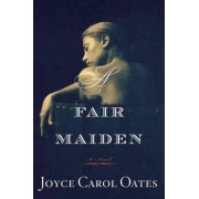 A Fair Maiden by Professor of Humanities Joyce Carol Oates