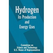 Hydrogen Its Production and Energy Uses by Committee on Science and Technology U S House of Representatives
