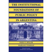 The Institutional Foundations of Public Policy in Argentina by Pablo T. Spiller