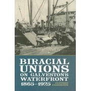 Biracial Unions on Galveston's Waterfront, 1865-1925 by Clifford Farrington