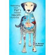 Releasing Your Pet's Hidden Health Potential by Dr Richard Palmquist DVM