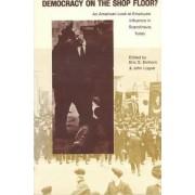 Democracy on the Shop Floor? by Eric S. Einhorn