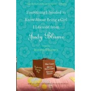 Everything I Needed to Know About Being a Girl I Learned from Judy Blume by Jennifer O'Connell