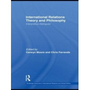 International Relations Theory and Philosophy by Cerwyn Moore