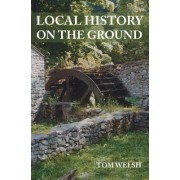 Local History on the Ground by Tom Welsh