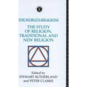 The World's Religions: The Study of Religion, Traditional and New Religion: Study of Religion, Traditional and New Religion by Stewart R. Sutherland