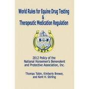 World Rules for Equine Drug Testing and Therapeutic Medication Regulation by Thomas Tobin