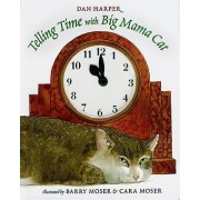 Telling Time with Big Mama Cat by Dan Harper