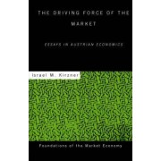 The Driving Force of the Market by Israel M. Kirzner