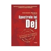 Spectrele lui Dej. Incursiuni in biografia si regimul unui dictator