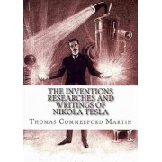 The Inventions Researches and Writings of Nikola Tesla by Thomas Commerford Martin