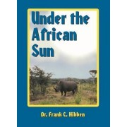 Under the African Sun by Frank Hibben